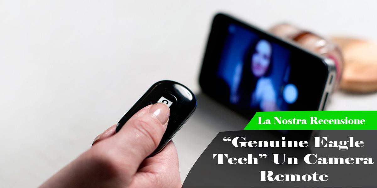 """[RECENSIONE] Telecomando """"Genuine Eagle Tech"""" Un Camera Remote per scattare foto a distanza con il nostro smartphone"""